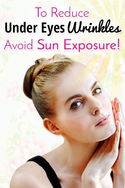 Avoid Sun Exposure to Get Rid of Under Eye Wrinkles
