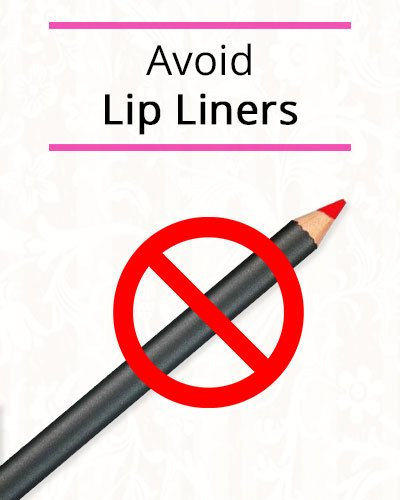 Avoid Usage of Lip Liners