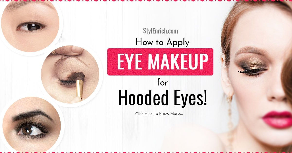 Makeup For Hooded Eyes Lets Discuss The Tips And Tricks