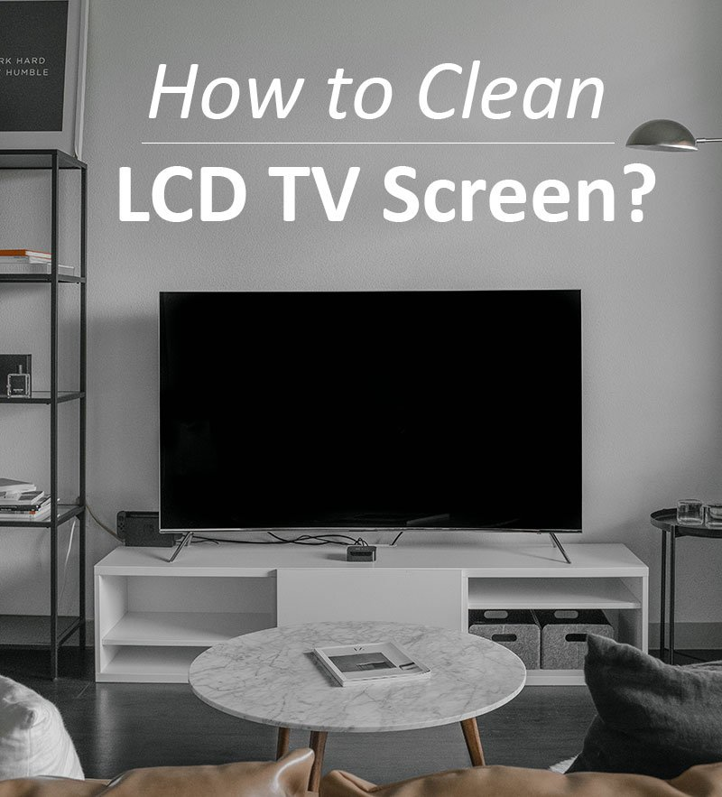 How to Clean LCD TV at home?